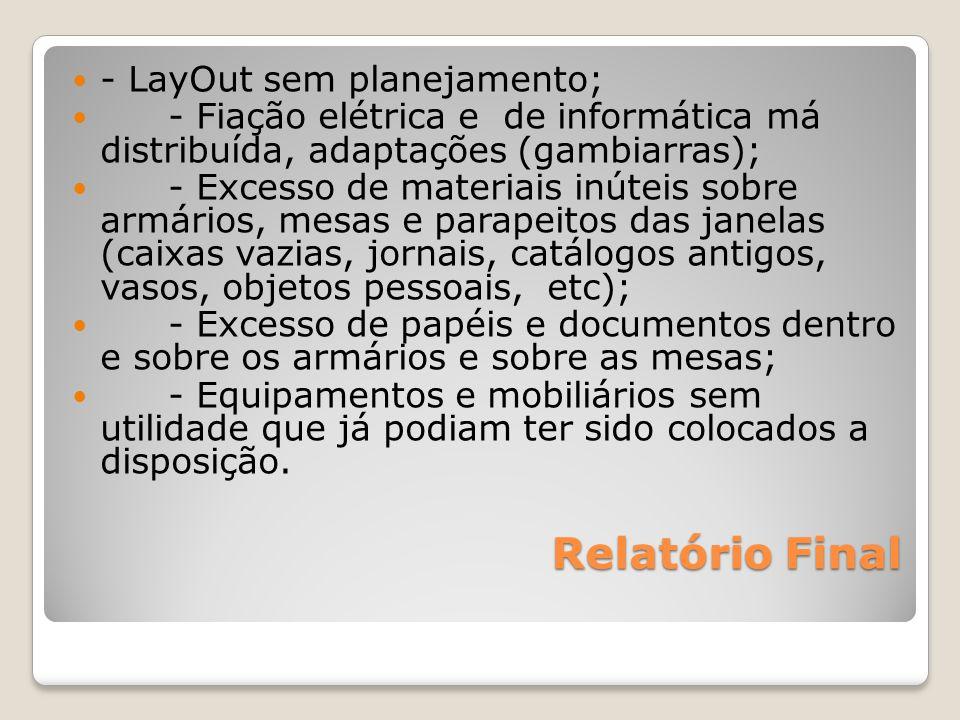 Relatório Final - LayOut sem planejamento; - Fiação elétrica e de informática má distribuída, adaptações (gambiarras); - Excesso de materiais inúteis