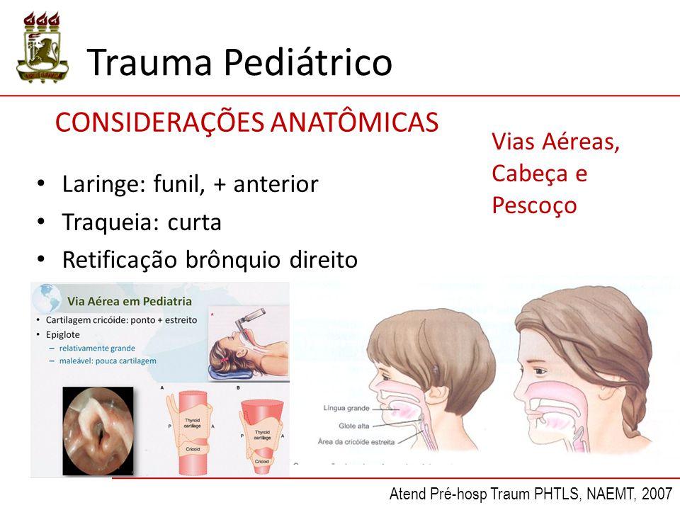 Trauma Pediátrico Vias Aéreas, Cabeça e Pescoço CONSIDERAÇÕES ANATÔMICAS Atend Pré-hosp Traum PHTLS, NAEMT, 2007 Laringe: funil, + anterior Traqueia: