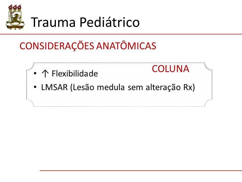 Trauma Pediátrico ↑ Flexibilidade LMSAR (Lesão medula sem alteração Rx) COLUNA CONSIDERAÇÕES ANATÔMICAS