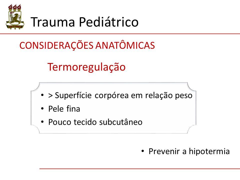 Trauma Pediátrico > Superfície corpórea em relação peso Pele fina Pouco tecido subcutâneo Termoregulação Prevenir a hipotermia CONSIDERAÇÕES ANATÔMICA