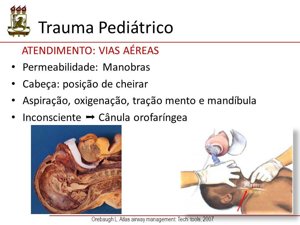 Trauma Pediátrico ATENDIMENTO: VIAS AÉREAS Permeabilidade: Manobras Cabeça: posição de cheirar Aspiração, oxigenação, tração mento e mandíbula Inconsc