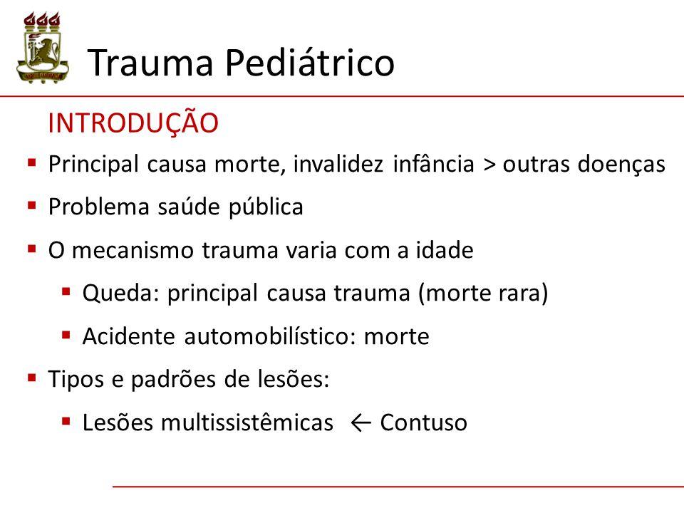  Principal causa morte, invalidez infância > outras doenças  Problema saúde pública  O mecanismo trauma varia com a idade  Queda: principal causa