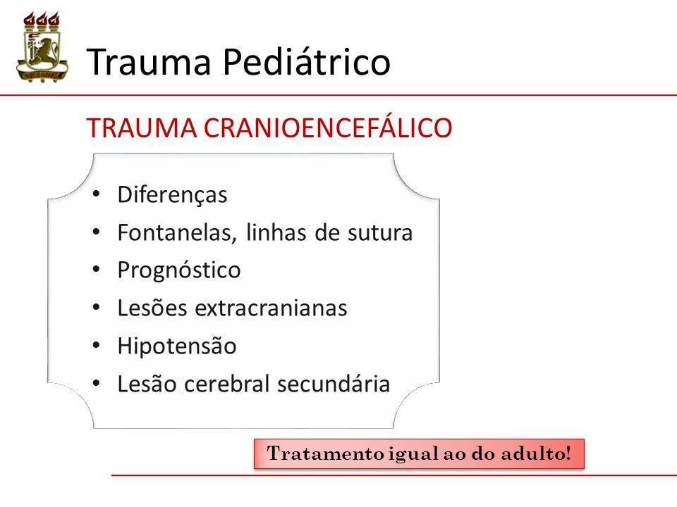 Trauma Pediátrico TRAUMA CRANIOENCEFÁLICO Diferenças Fontanelas, linhas de sutura Prognóstico Lesões extracranianas Hipotensão Lesão cerebral secundár