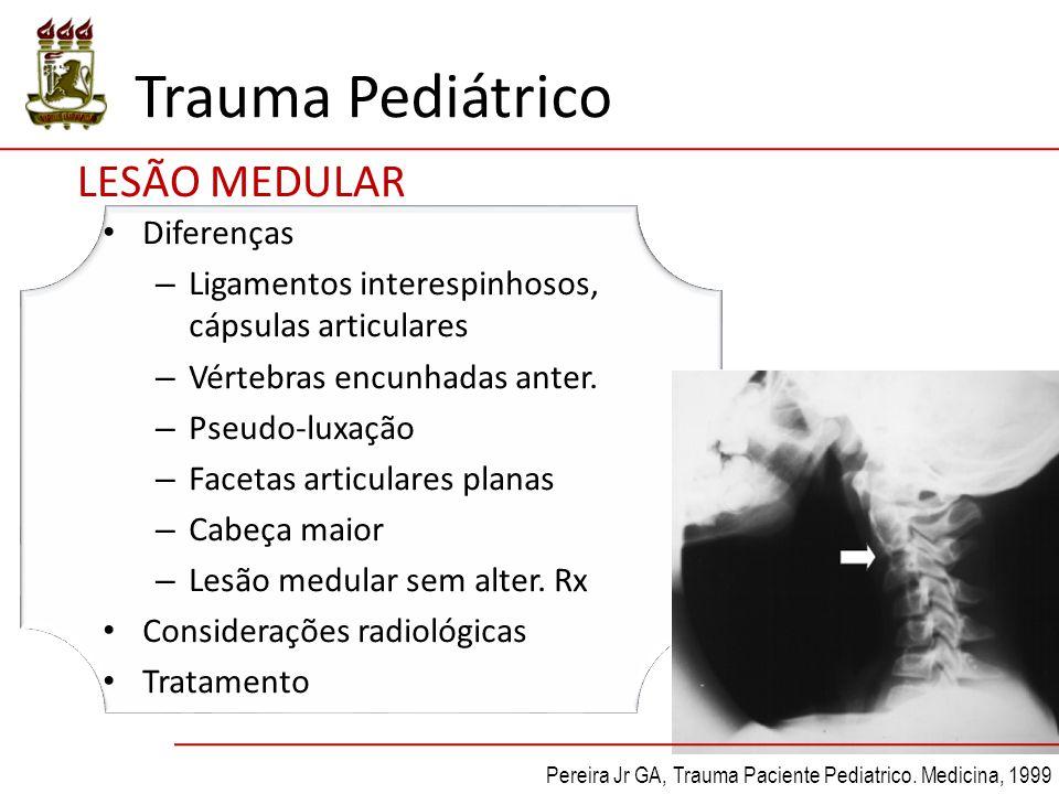 Trauma Pediátrico LESÃO MEDULAR Diferenças – Ligamentos interespinhosos, cápsulas articulares – Vértebras encunhadas anter. – Pseudo-luxação – Facetas