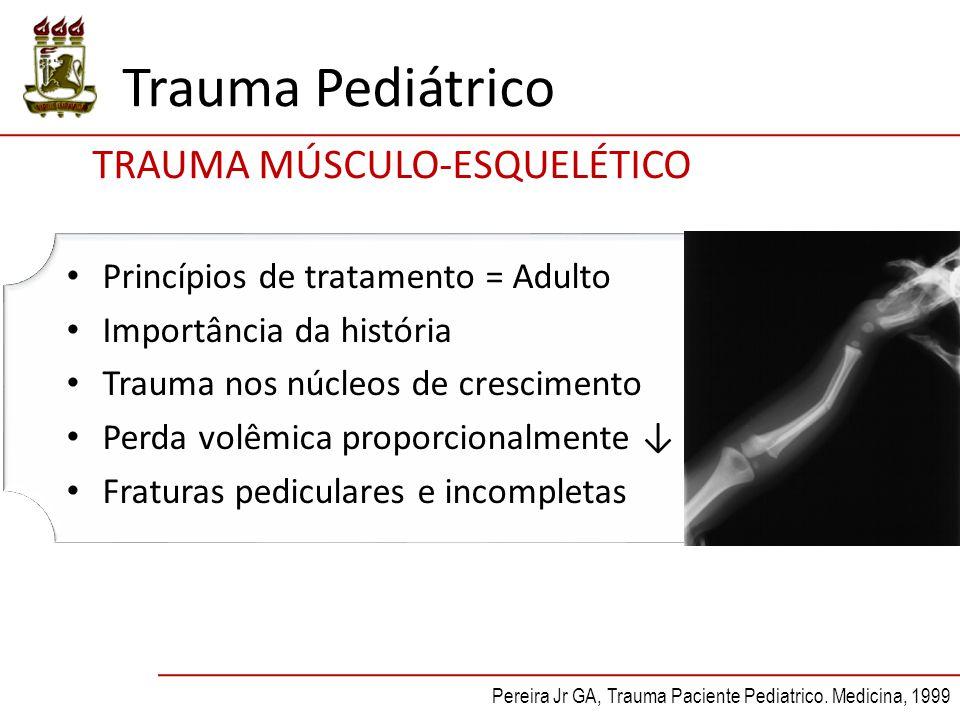 Trauma Pediátrico TRAUMA MÚSCULO-ESQUELÉTICO Princípios de tratamento = Adulto Importância da história Trauma nos núcleos de crescimento Perda volêmic