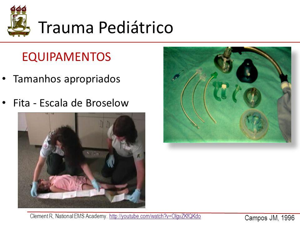 EQUIPAMENTOS Trauma Pediátrico Campos JM, 1996 Clement R, National EMS Academy.. http://youtube.com/watch?v=OlgvZKfQKdohttp://youtube.com/watch?v=Olgv
