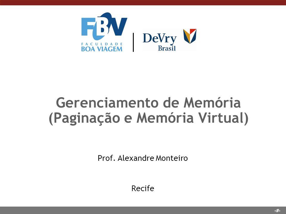 1 Gerenciamento de Memória (Paginação e Memória Virtual) Prof. Alexandre Monteiro Recife