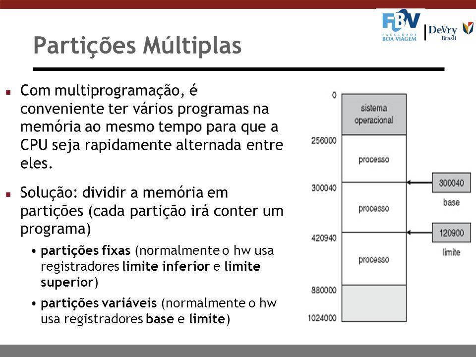 Partições Múltiplas n Com multiprogramação, é conveniente ter vários programas na memória ao mesmo tempo para que a CPU seja rapidamente alternada entre eles.