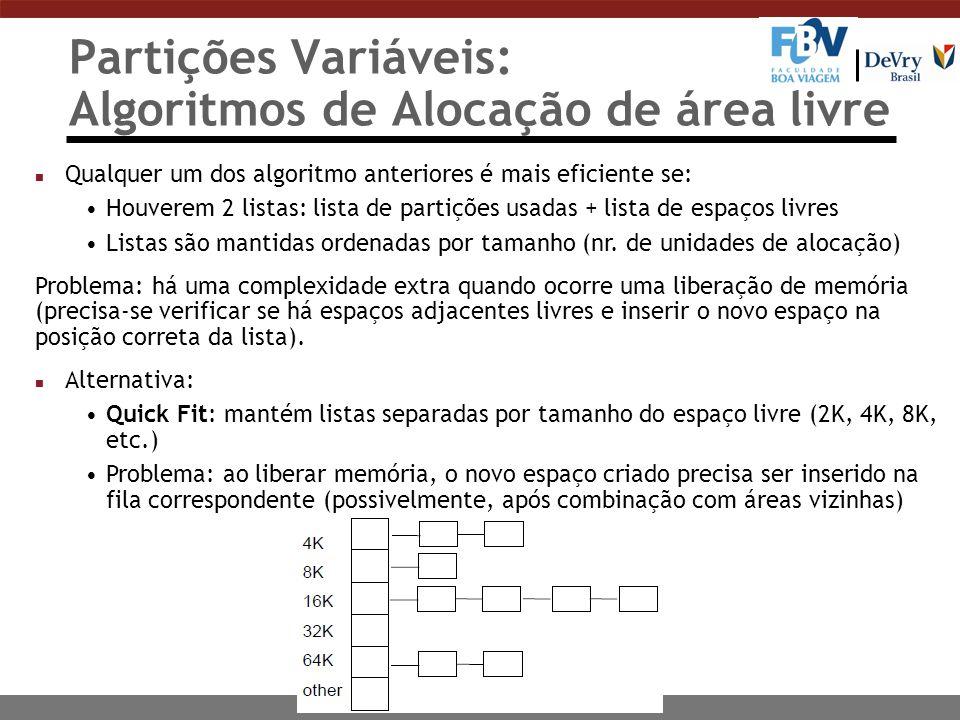 Partições Variáveis: Algoritmos de Alocação de área livre n Qualquer um dos algoritmo anteriores é mais eficiente se: Houverem 2 listas: lista de partições usadas + lista de espaços livres Listas são mantidas ordenadas por tamanho (nr.
