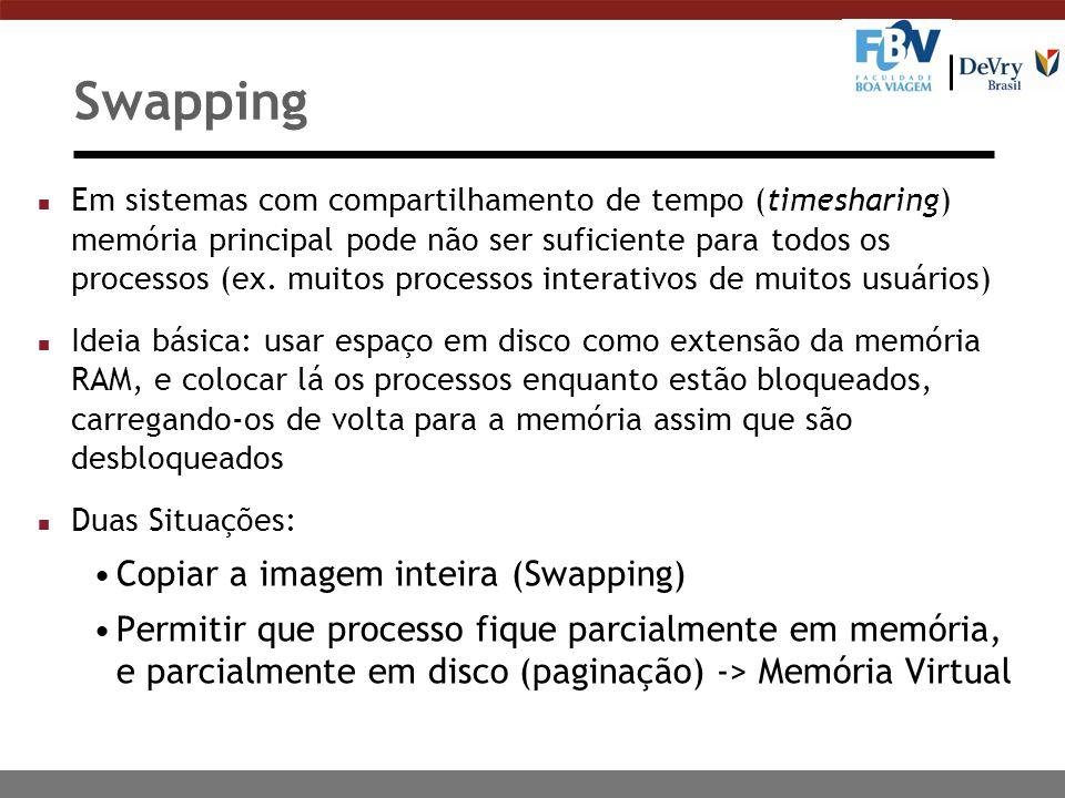 Swapping n Em sistemas com compartilhamento de tempo (timesharing) memória principal pode não ser suficiente para todos os processos (ex.