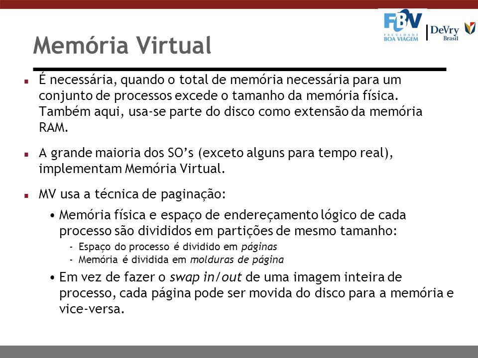 Memória Virtual n É necessária, quando o total de memória necessária para um conjunto de processos excede o tamanho da memória física.