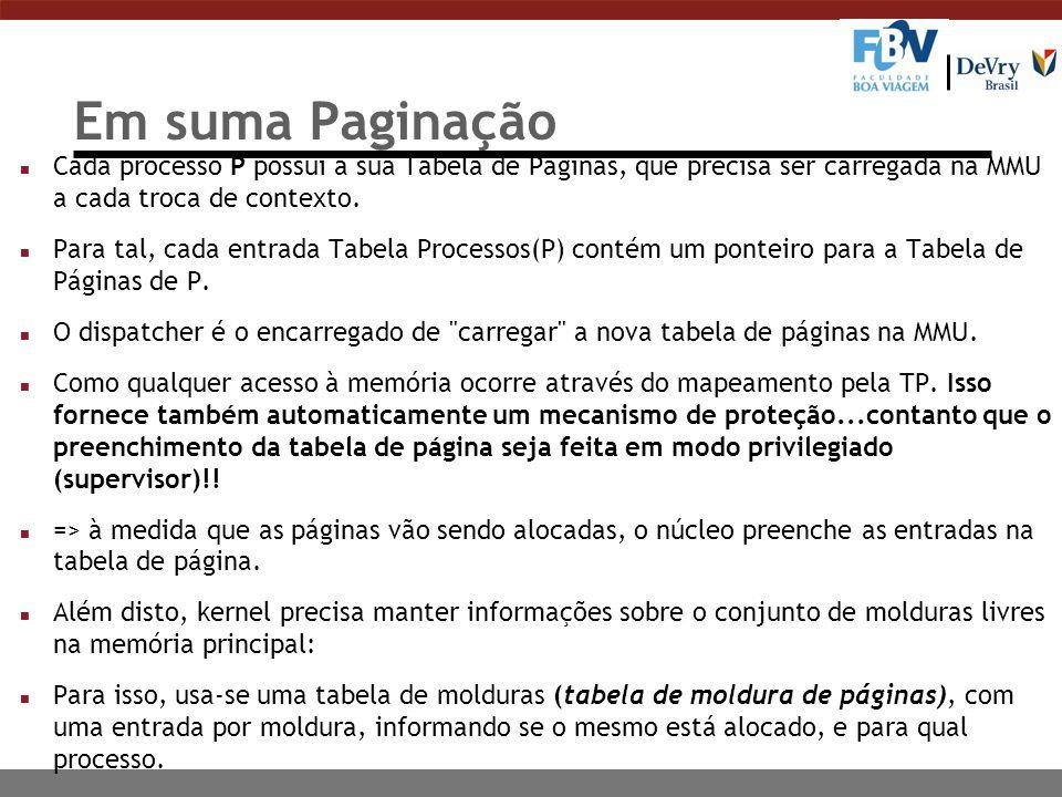 Em suma Paginação n Cada processo P possui a sua Tabela de Páginas, que precisa ser carregada na MMU a cada troca de contexto.