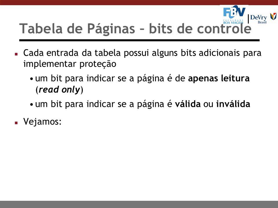 Tabela de Páginas – bits de controle n Cada entrada da tabela possui alguns bits adicionais para implementar proteção um bit para indicar se a página é de apenas leitura (read only) um bit para indicar se a página é válida ou inválida n Vejamos: