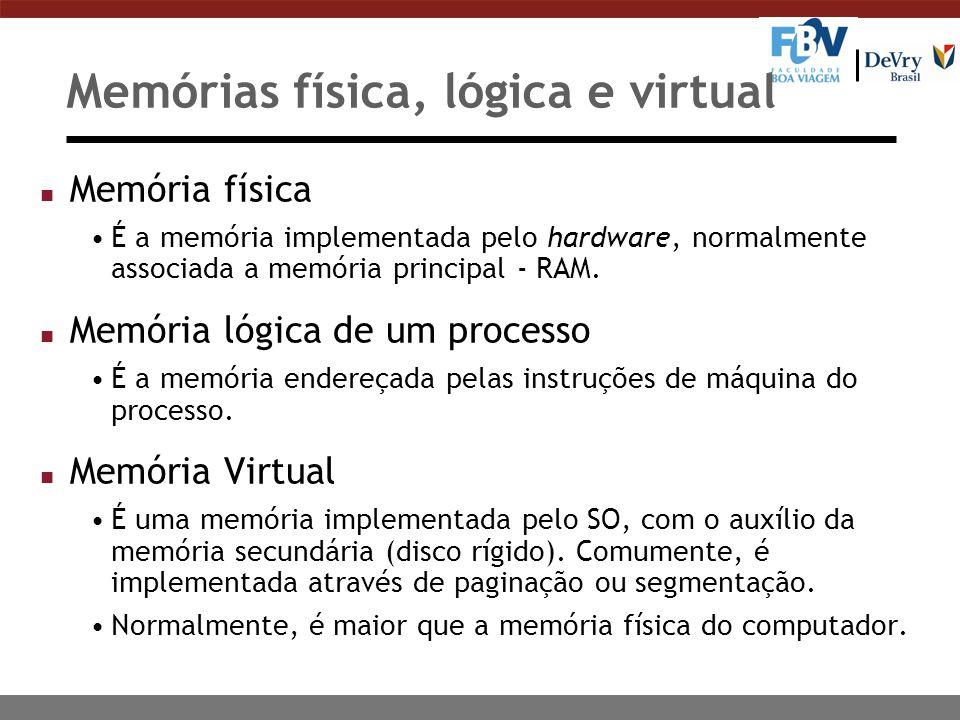 Memórias física, lógica e virtual n Memória física É a memória implementada pelo hardware, normalmente associada a memória principal - RAM.