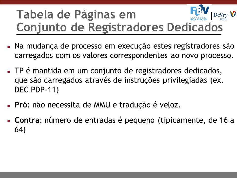 Tabela de Páginas em Conjunto de Registradores Dedicados n Na mudança de processo em execução estes registradores são carregados com os valores correspondentes ao novo processo.