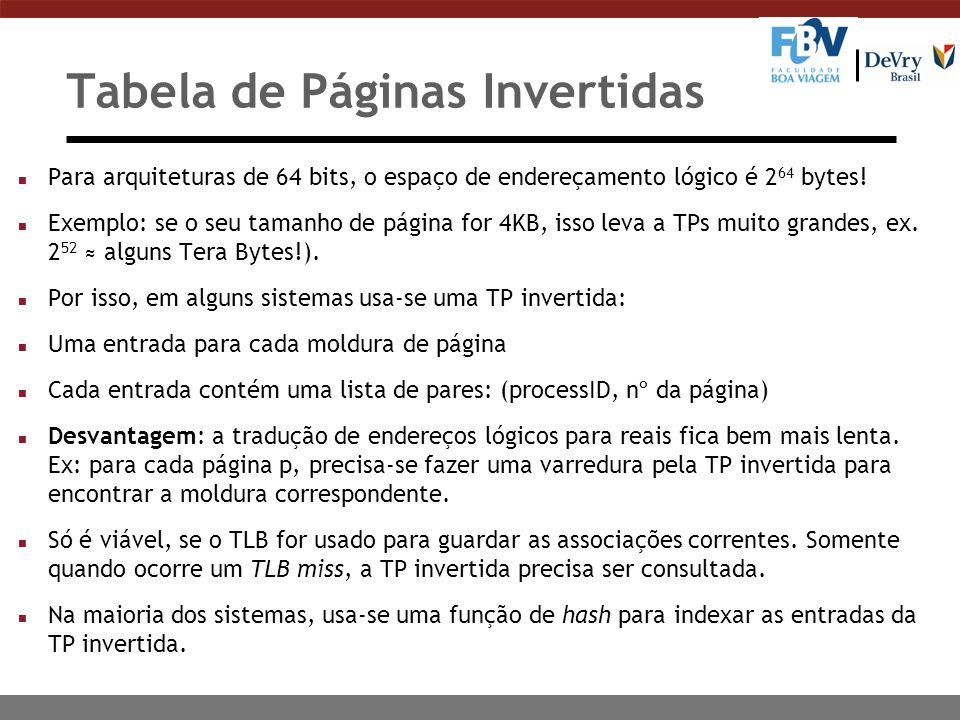 Tabela de Páginas Invertidas n Para arquiteturas de 64 bits, o espaço de endereçamento lógico é 2 64 bytes.