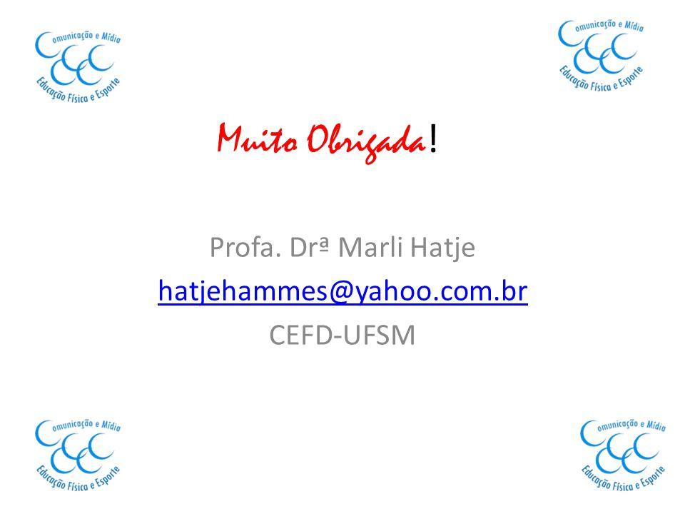Muito Obrigada ! Profa. Drª Marli Hatje hatjehammes@yahoo.com.br CEFD-UFSM