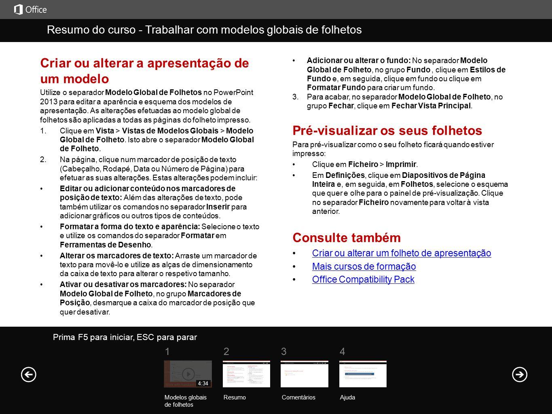 Ajuda Resumo do curso Prima F5 para iniciar, ESC para parar Resumo do curso - Trabalhar com modelos globais de folhetos ResumoComentários Ajuda 1234 M