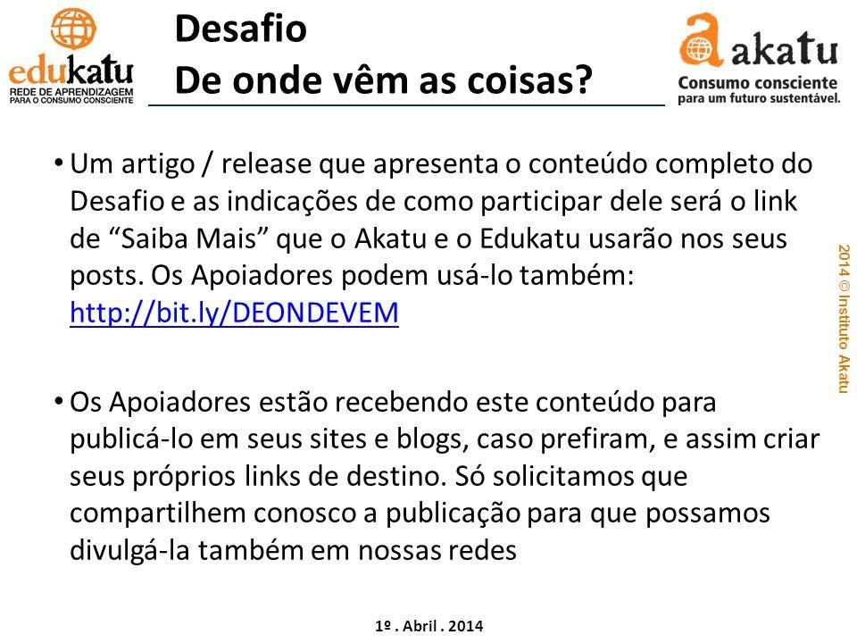 2014 © Instituto Akatu 1º. Abril. 2014 Desafio De onde vêm as coisas? Um artigo / release que apresenta o conteúdo completo do Desafio e as indicações