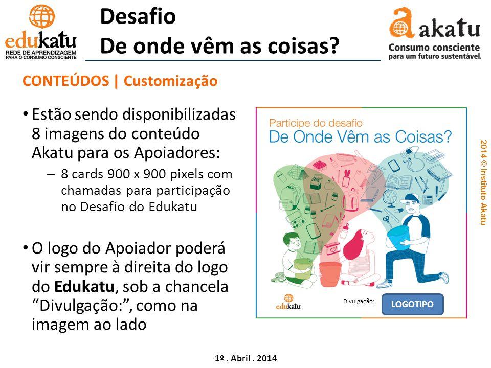 2014 © Instituto Akatu 2.AÇÃO EM REDE   HASHTAGS Hashtags da Campanha De onde vêm as coisas.