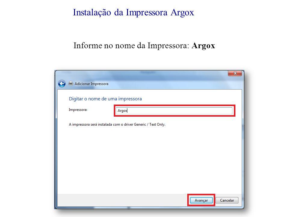 Instalação da Impressora Argox Informe no nome da Impressora: Argox