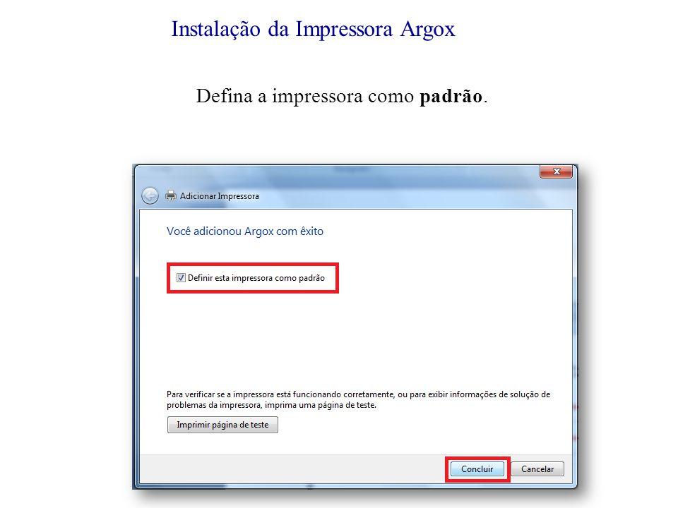 Instalação da Impressora Argox Defina a impressora como padrão.