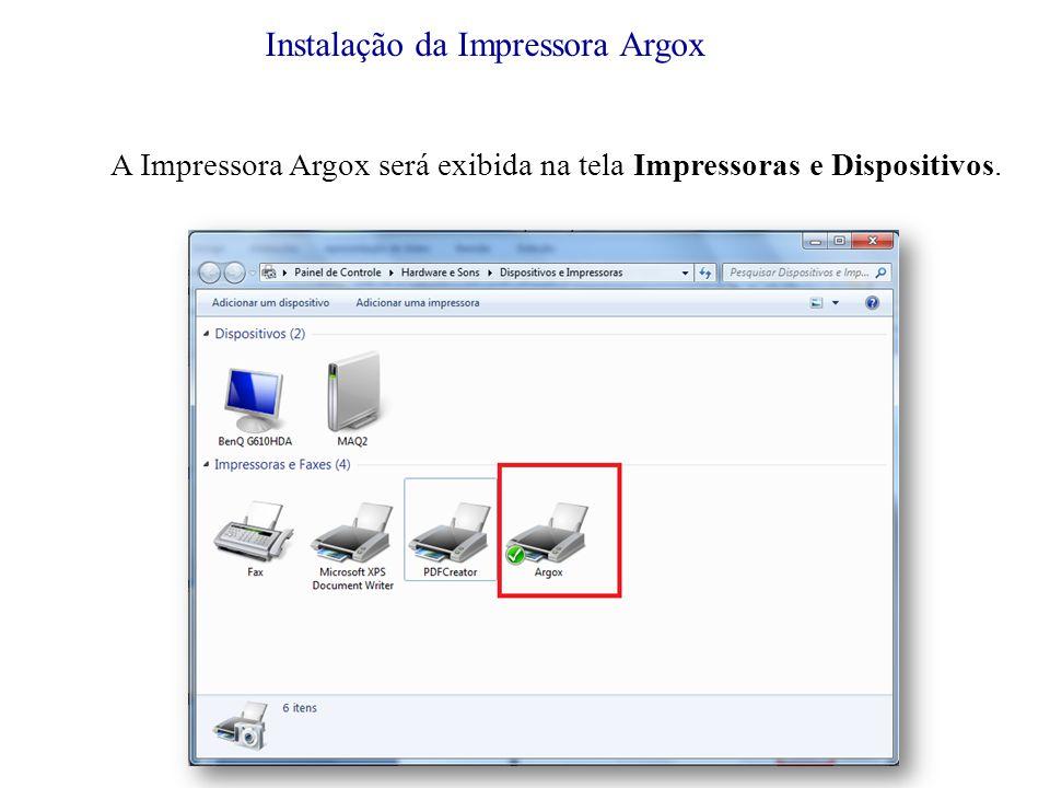 Instalação da Impressora Argox A Impressora Argox será exibida na tela Impressoras e Dispositivos.