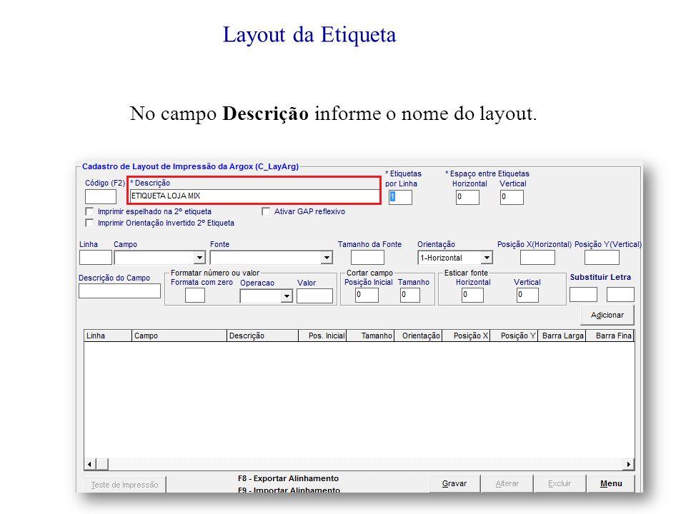 Layout da Etiqueta No campo Descrição informe o nome do layout.