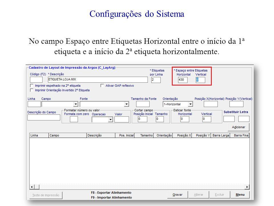 Configurações do Sistema No campo Espaço entre Etiquetas Horizontal entre o início da 1ª etiqueta e a início da 2ª etiqueta horizontalmente.