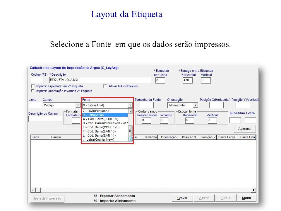 Selecione a Fonte em que os dados serão impressos. Layout da Etiqueta