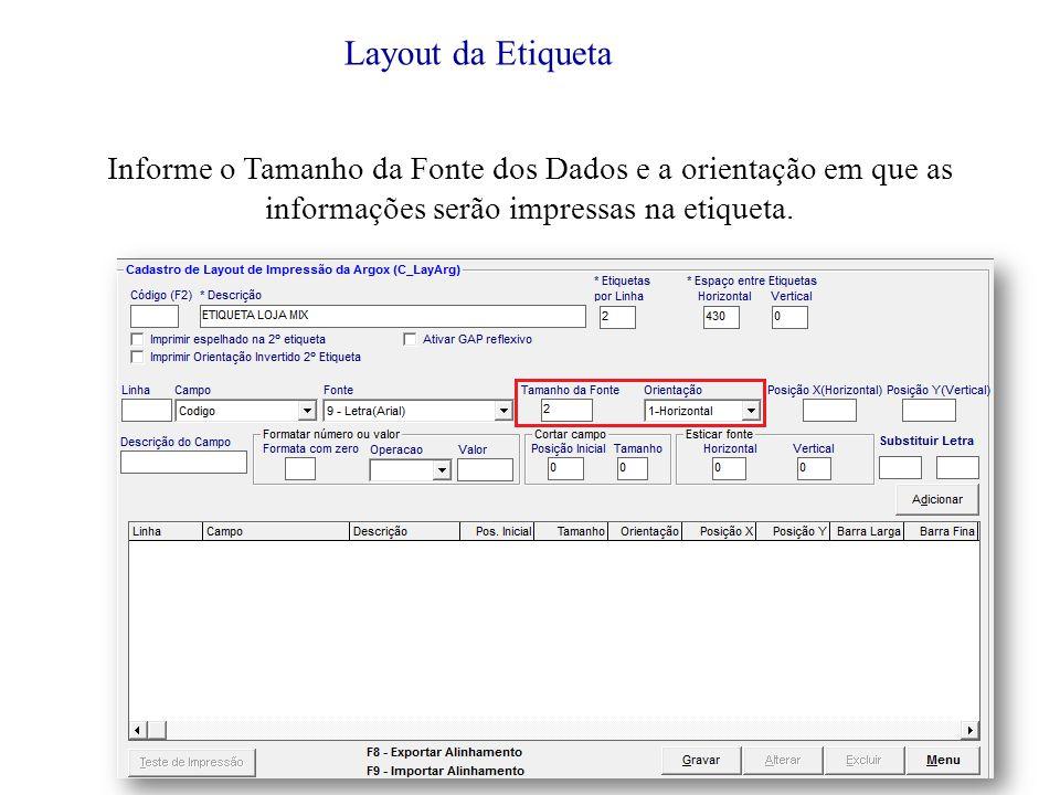 Informe o Tamanho da Fonte dos Dados e a orientação em que as informações serão impressas na etiqueta.