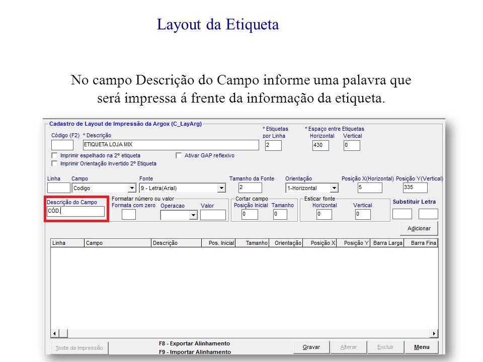 No campo Descrição do Campo informe uma palavra que será impressa á frente da informação da etiqueta.