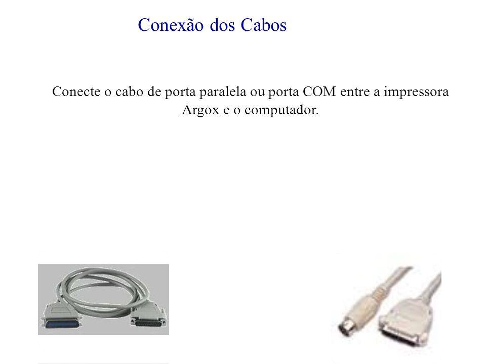Conexão dos Cabos Conecte o cabo de porta paralela ou porta COM entre a impressora Argox e o computador.