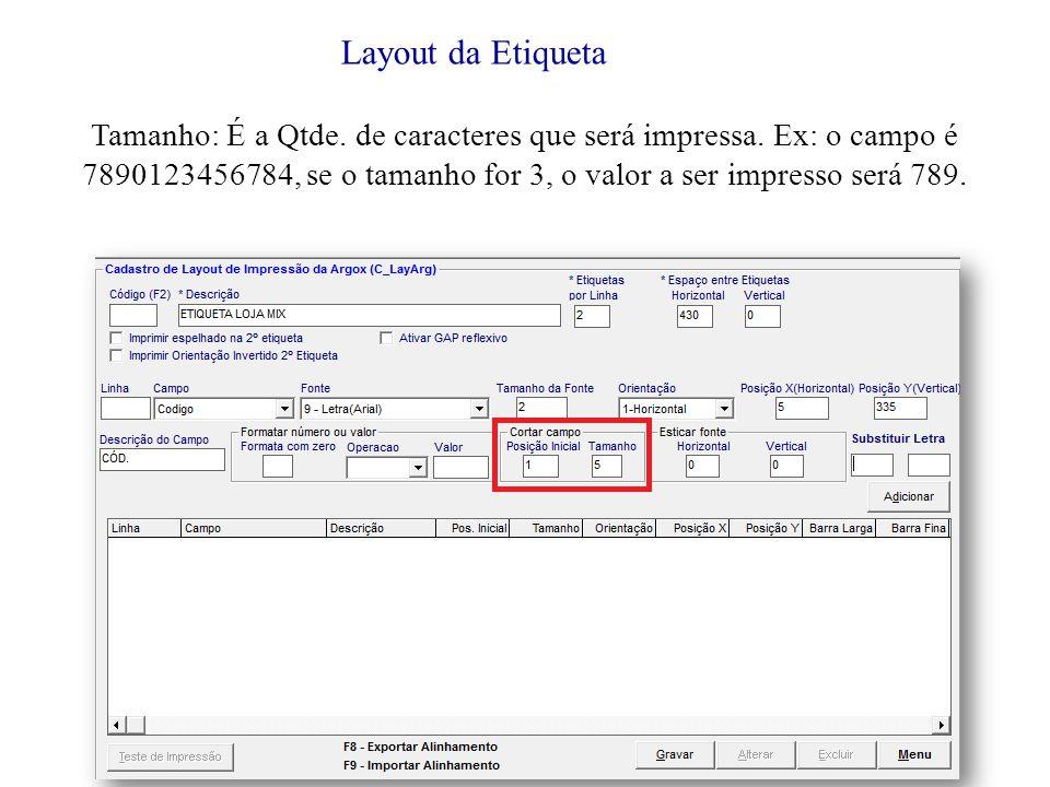 Layout da Etiqueta Tamanho: É a Qtde.de caracteres que será impressa.