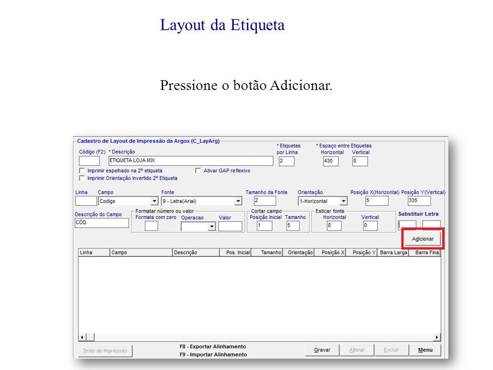 Layout da Etiqueta Pressione o botão Adicionar.