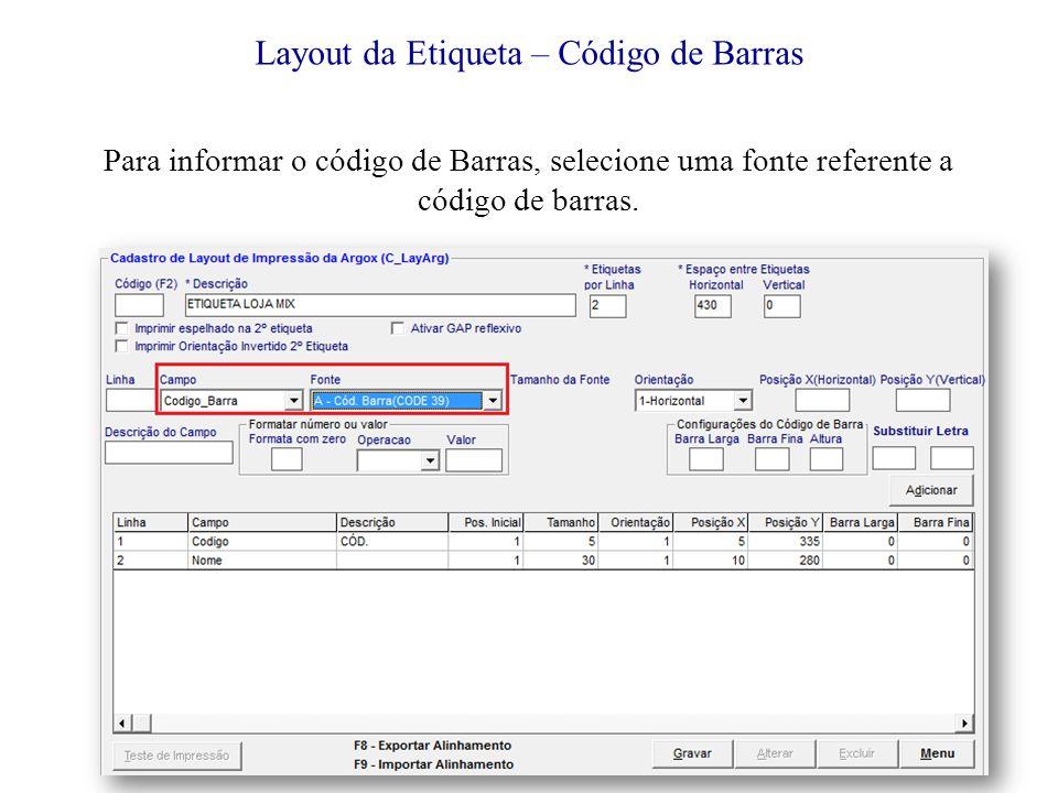 Layout da Etiqueta – Código de Barras Para informar o código de Barras, selecione uma fonte referente a código de barras.
