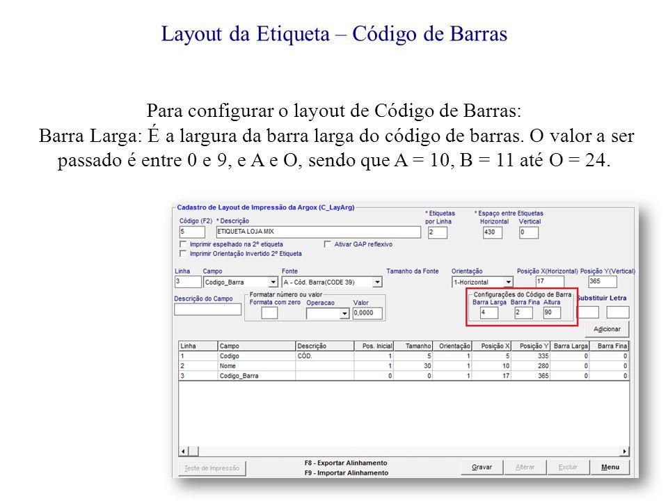 Para configurar o layout de Código de Barras: Barra Larga: É a largura da barra larga do código de barras.