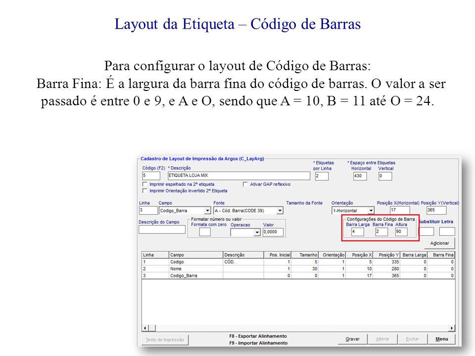 Layout da Etiqueta – Código de Barras Para configurar o layout de Código de Barras: Barra Fina: É a largura da barra fina do código de barras.