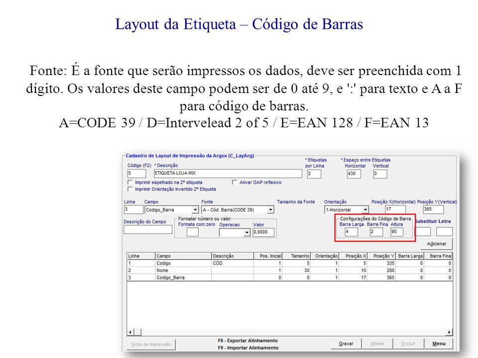 Fonte: É a fonte que serão impressos os dados, deve ser preenchida com 1 dígito.