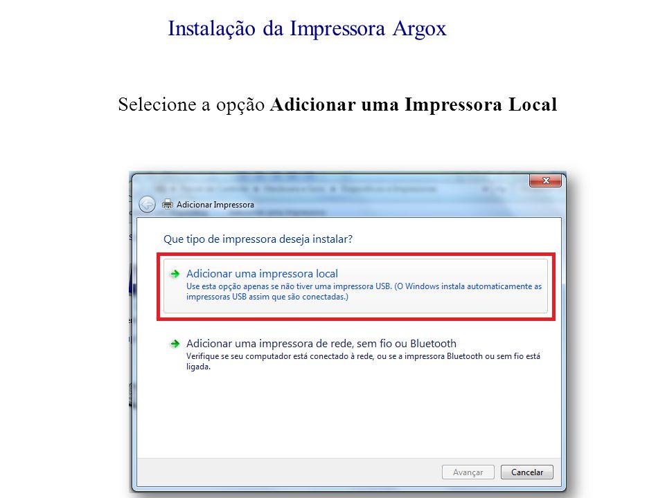 Instalação da Impressora Argox Selecione a porta da impressora na opção Usar uma porta existente.