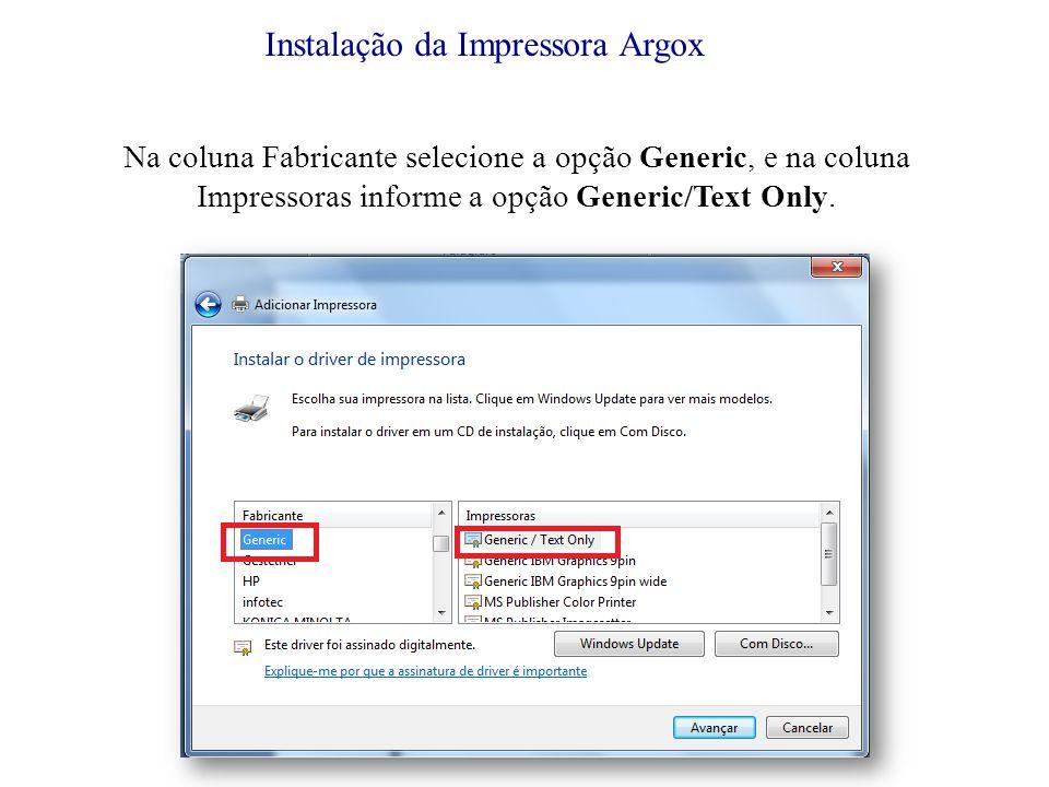 Instalação da Impressora Argox Na coluna Fabricante selecione a opção Generic, e na coluna Impressoras informe a opção Generic/Text Only.