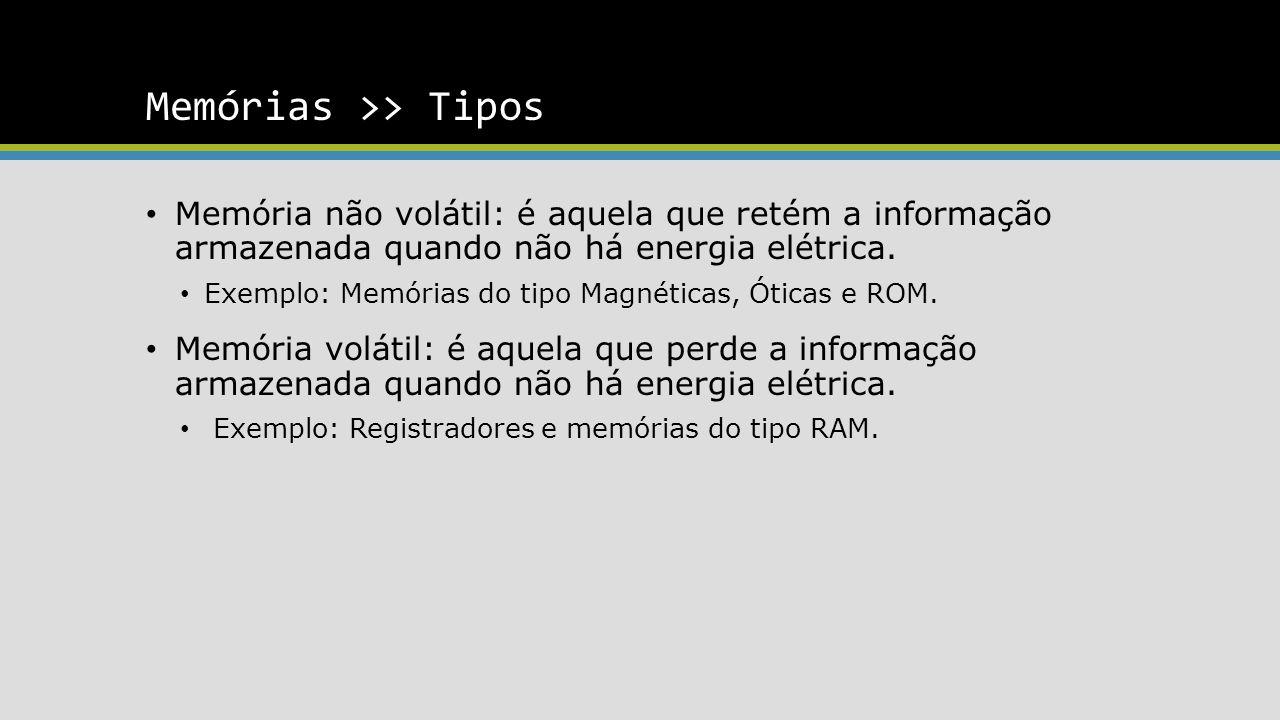 Memórias >> Tipos Memória não volátil: é aquela que retém a informação armazenada quando não há energia elétrica.