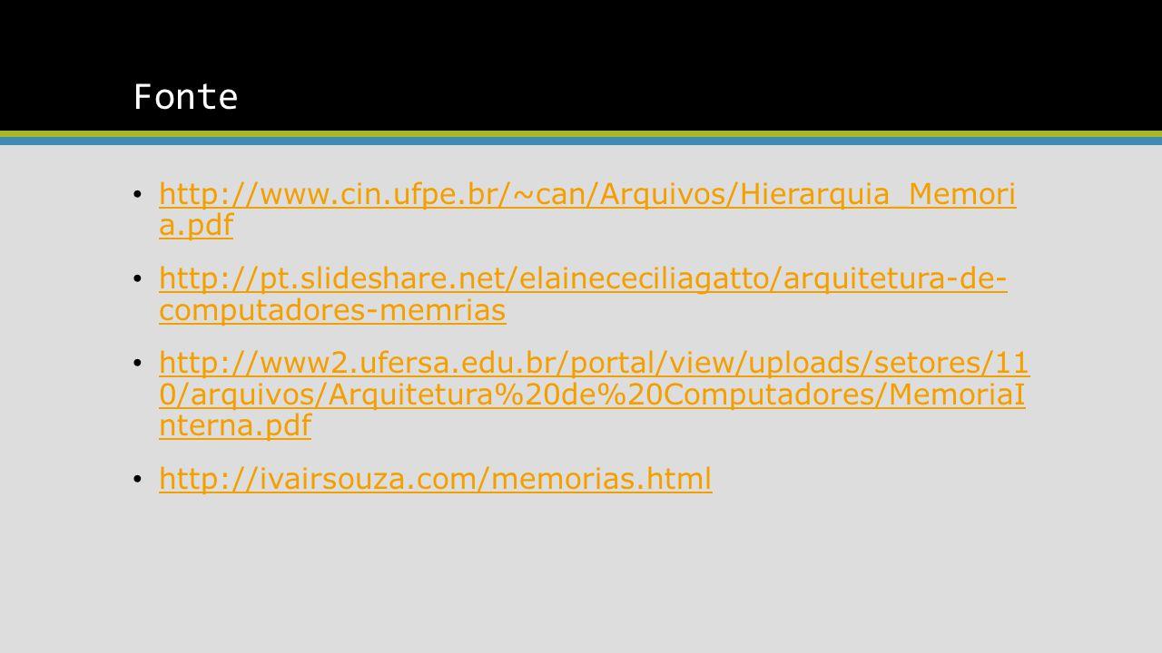 Fonte http://www.cin.ufpe.br/~can/Arquivos/Hierarquia_Memori a.pdf http://www.cin.ufpe.br/~can/Arquivos/Hierarquia_Memori a.pdf http://pt.slideshare.net/elainececiliagatto/arquitetura-de- computadores-memrias http://pt.slideshare.net/elainececiliagatto/arquitetura-de- computadores-memrias http://www2.ufersa.edu.br/portal/view/uploads/setores/11 0/arquivos/Arquitetura%20de%20Computadores/MemoriaI nterna.pdf http://www2.ufersa.edu.br/portal/view/uploads/setores/11 0/arquivos/Arquitetura%20de%20Computadores/MemoriaI nterna.pdf http://ivairsouza.com/memorias.html