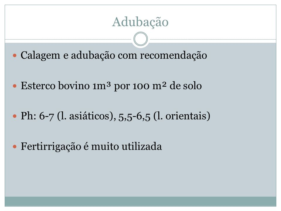 Adubação Calagem e adubação com recomendação Esterco bovino 1m³ por 100 m² de solo Ph: 6-7 (l.