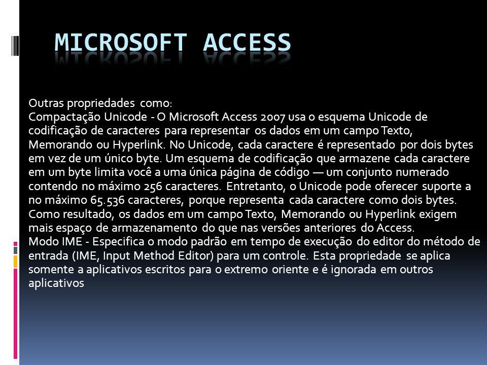 Outras propriedades como: Compactação Unicode - O Microsoft Access 2007 usa o esquema Unicode de codificação de caracteres para representar os dados e