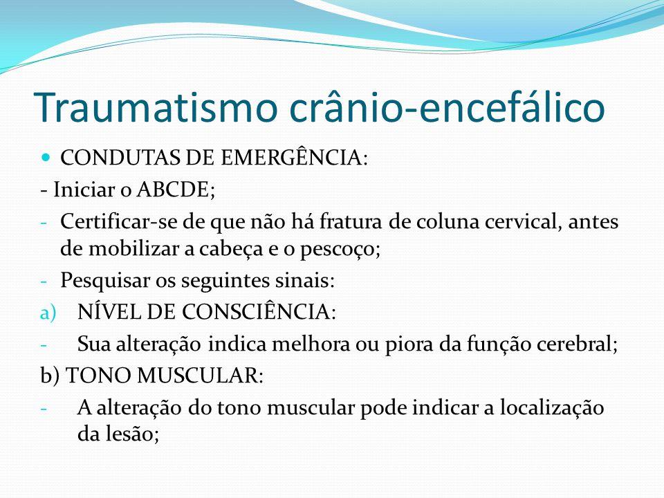 CONDUTAS DE EMERGÊNCIA: - Iniciar o ABCDE; - Certificar-se de que não há fratura de coluna cervical, antes de mobilizar a cabeça e o pescoço; - Pesqui