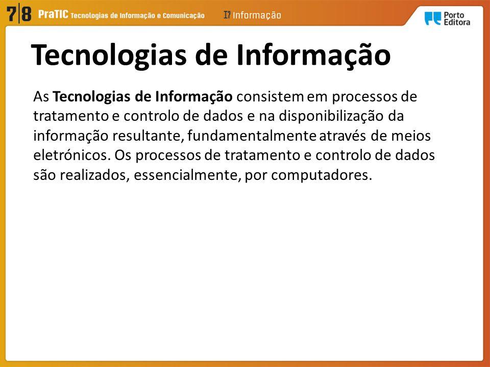 As Tecnologias de Informação consistem em processos de tratamento e controlo de dados e na disponibilização da informação resultante, fundamentalmente através de meios eletrónicos.
