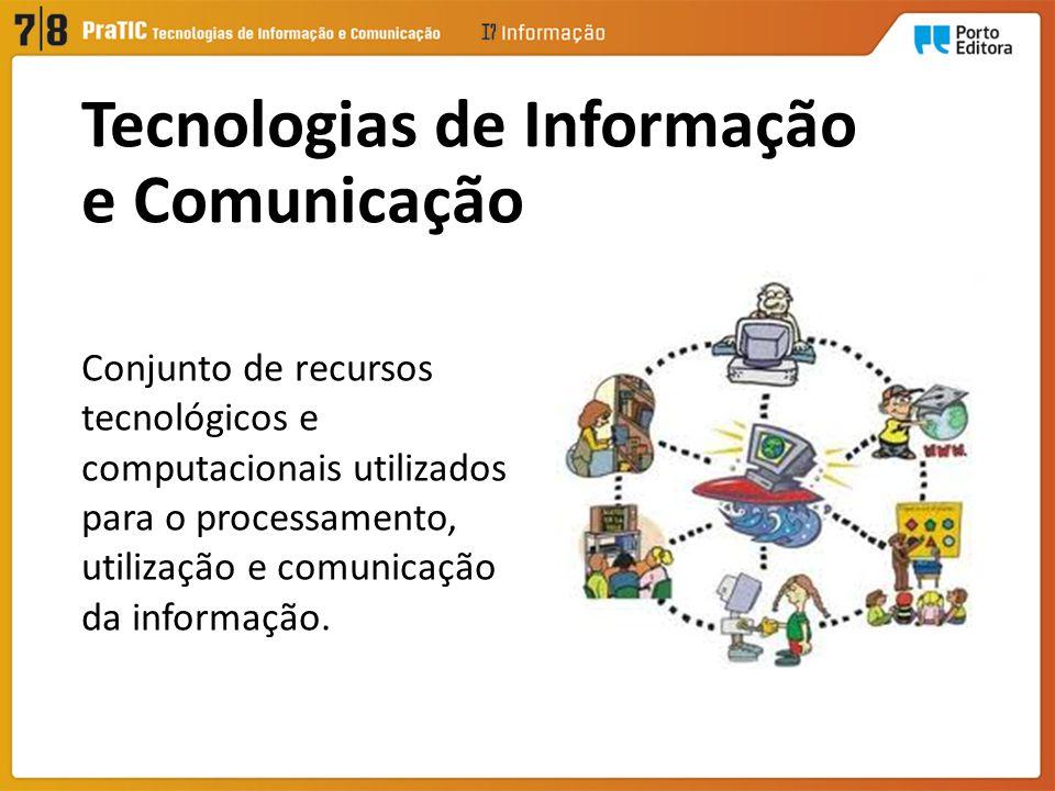 Conjunto de recursos tecnológicos e computacionais utilizados para o processamento, utilização e comunicação da informação. Tecnologias de Informação