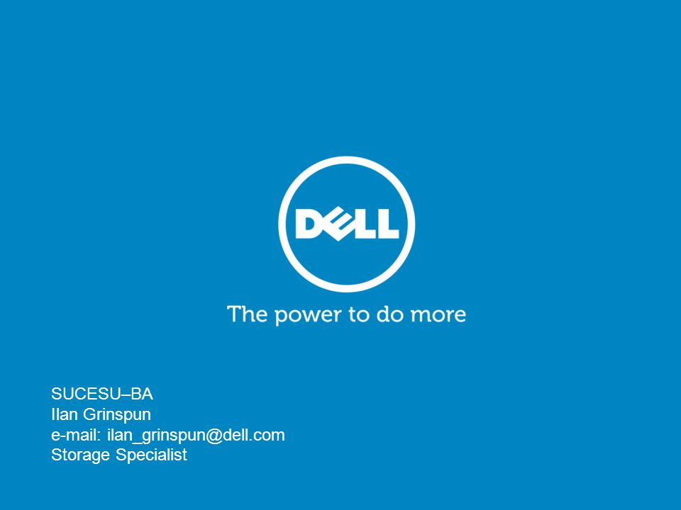 CONFIDENTIALStorage Marketing 24 SUCESU–BA Ilan Grinspun e-mail: ilan_grinspun@dell.com Storage Specialist