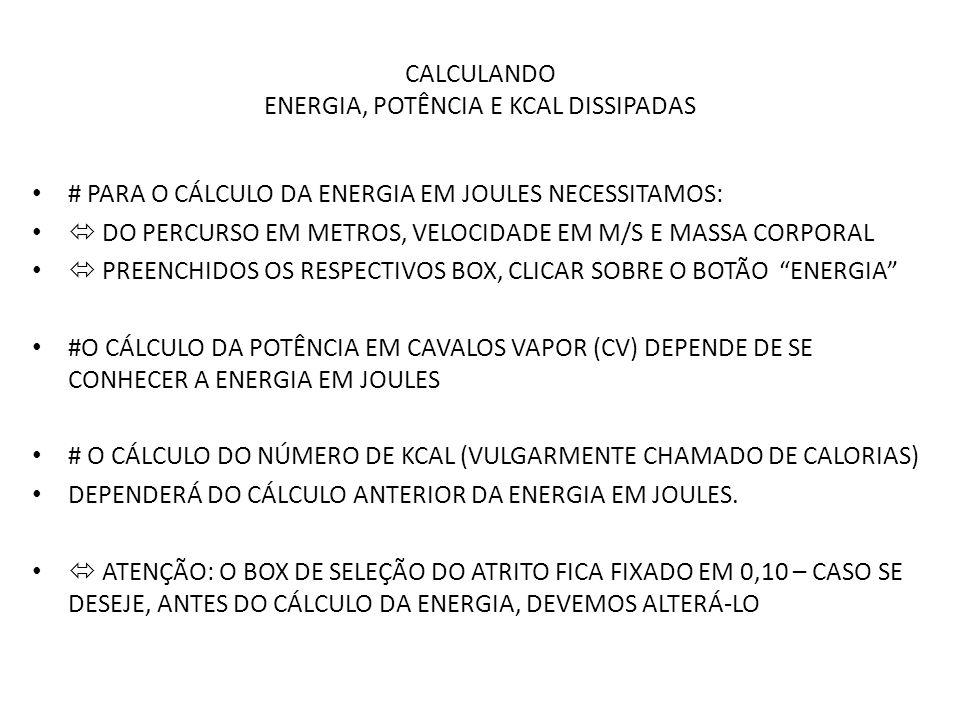 CRITÉRIOS ADOTADOS  ENERGIA EM JOULES = ENERGIA CINÉTICA + VENCER FORÇA DE ATRITO # ENERGIA CINÉTICA – CALCULAR VELOCIDADE = PASSADA X Nº.